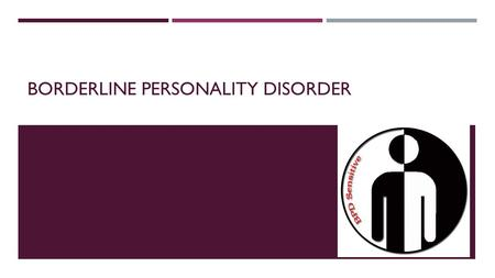 BORDERLINE PERSONALITY DISORDER. CAUSES -Genetic factors since twins and families member might inherit them from others in their family or strong associated.