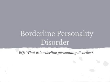 Borderline Personality Disorder EQ: What is borderline personality disorder?