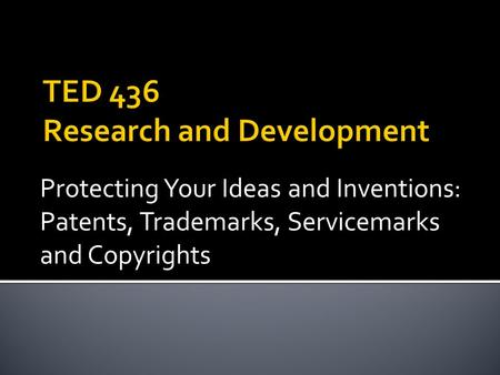 Protecting Your Ideas and Inventions: Patents, Trademarks, Servicemarks and Copyrights.