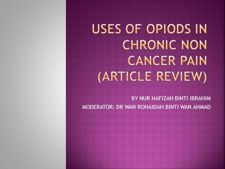 USES OF OPIODS IN CHRONIC NON CANCER PAIN (ARTICLE REVIEW)