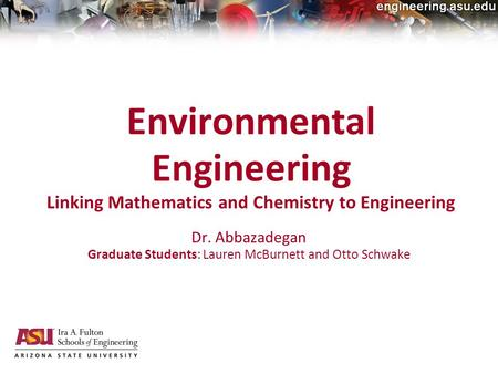 20-Jan-2010electrical, computer and energy engineering Environmental Engineering Linking Mathematics and Chemistry to Engineering Dr. Abbazadegan Graduate.