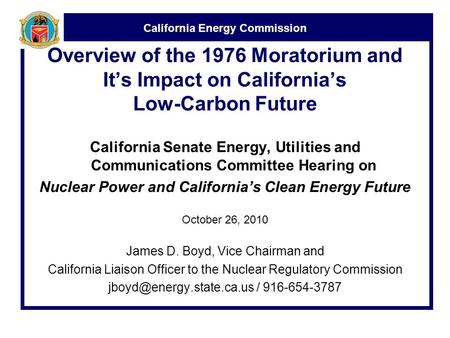 California Energy Commission Overview of the 1976 Moratorium and It's Impact on California's Low-Carbon Future California Senate Energy, Utilities and.