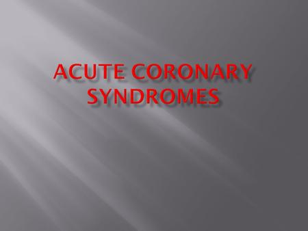  Decide on the correct management of patients with acute coronary syndrome based on the findings of a clinical history, examination and relevant test.
