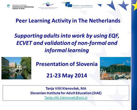 Tanja Vilič Klenovšek, MA Slovenian Institute for Adult Education (SIAE) Peer Learning Activity in The Netherlands Supporting.