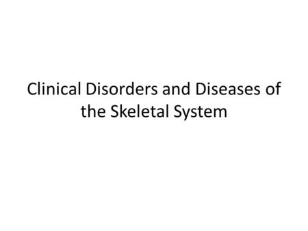 Clinical Disorders and Diseases of the Skeletal System.