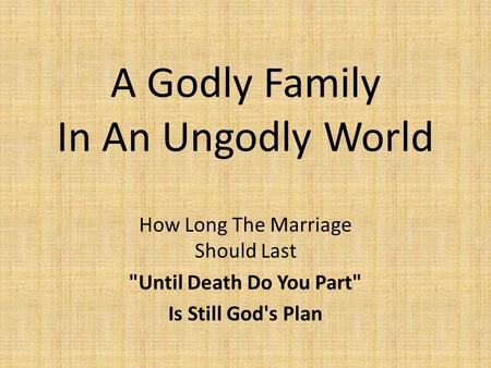 A Godly Family In An Ungodly World How Long The Marriage Should Last Until Death Do You Part Is Still God's Plan.