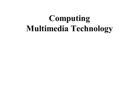 Computing Multimedia Technology. A multimedia application might be defined as an interactive piece of software communicating to the user using several.