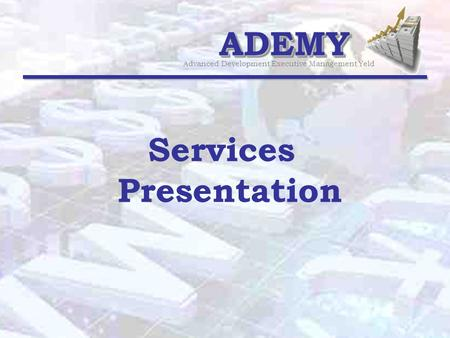 ADEMYADEMY Advanced Development Executive Management Yeld Services Presentation.