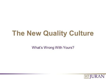 The New Quality Culture What's Wrong With Yours?.