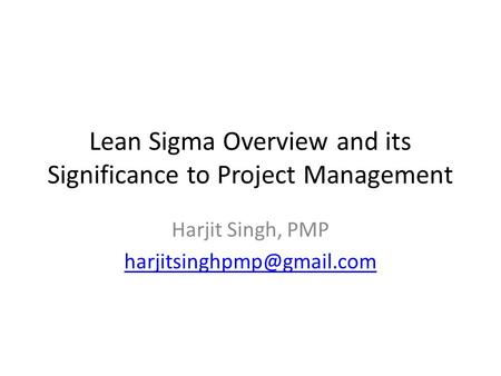 Lean Sigma Overview and its Significance to Project Management Harjit Singh, PMP