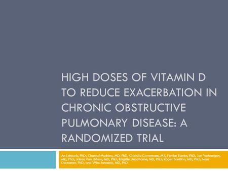 HIGH DOSES OF VITAMIN D TO REDUCE EXACERBATION IN CHRONIC OBSTRUCTIVE PULMONARY DISEASE: A RANDOMIZED TRIAL An Lehouck, PhD; Chantal Mathieu, MD, PhD;