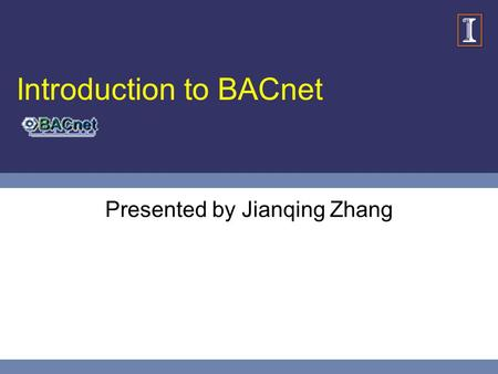 Introduction to BACnet Presented by Jianqing Zhang.