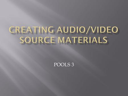 POOLS 3.  Plain audio with text   Plain audio with still picture slideshow and text.