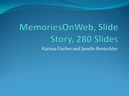 Karissa Fischer and Janelle Rentschler. MemoriesOnWeb Video MemoriesOnWeb is a powerful yet simple to use slideshow freeware (yes, put your wallet away).