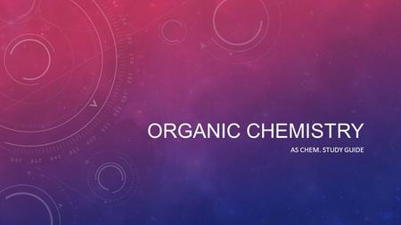 ORGANIC CHEMISTRY AS CHEM. STUDY GUIDE. DEFINE FREE RADICALS Atoms (or groups of atoms) with unpaired electrons.