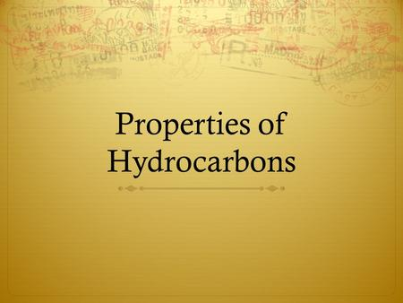 Properties of Hydrocarbons. Physical Properties of Alkanes  Non polar compounds  Insoluble in water  Less dense than water and so will float on top.