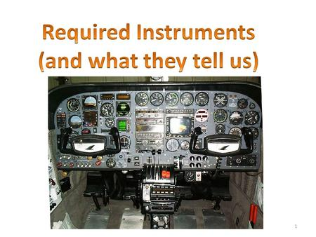 1. Instruments Required for Instrument Flight DECKRAT – D irectional gyro – E lectrical source – C lock with seconds displayed – K olsman-sensitive altimeter.