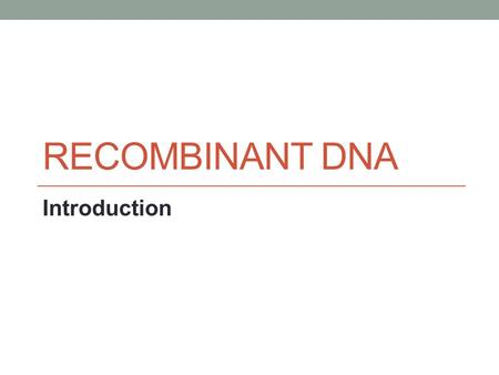 RECOMBINANT DNA Introduction. Tools of Genetics: Recombinant DNA and Cloning The New Genetics pp. 38-39 Summarize: How do scientists move genes from one.