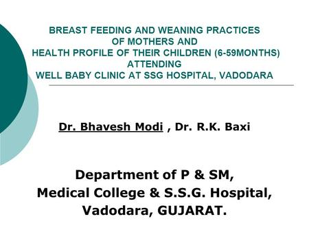 BREAST FEEDING AND WEANING PRACTICES OF MOTHERS AND HEALTH PROFILE OF THEIR CHILDREN (6-59MONTHS) ATTENDING WELL BABY CLINIC AT SSG HOSPITAL, VADODARA.