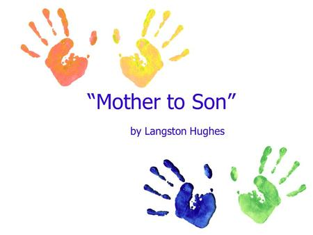 """Mother to Son"" by Langston Hughes. Quick write! In 1 minute, write down advice that someone has given you. (ex. From your mother, your father, your grandmother.)"