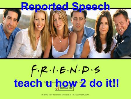 "Reported Speech teach u how 2 do it!!. How do you recognise Direct Speech? You have ""….."" Or the name of the person speaking is given At the end, or at."