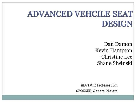 Dan Damon Kevin Hampton Christine Lee Shane Siwinski ADVISOR: Professer Lin SPONSER: General Motors.