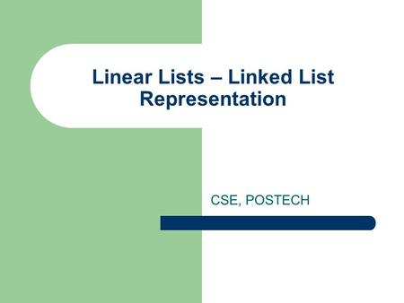 Linear Lists – Linked List Representation CSE, POSTECH.