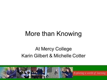 More than Knowing At Mercy College Karin Gilbert & Michelle Cotter.