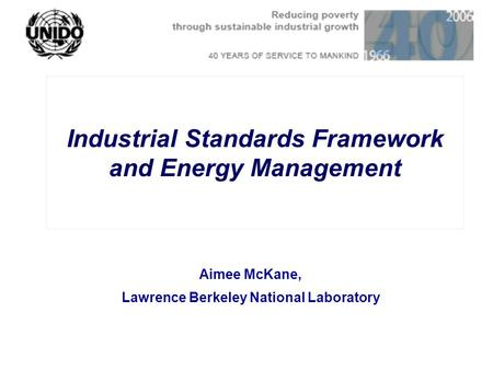 Industrial Standards Framework and Energy Management Aimee McKane, Lawrence Berkeley National Laboratory.