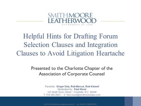 © 2014 Smith Moore Leatherwood LLP. ALL RIGHTS RESERVED. Helpful Hints for Drafting Forum Selection Clauses and Integration Clauses to Avoid Litigation.