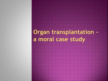 ORGAN TRANSPLANTATION Can anyone name any organs that are transplanted? -heart -kidney -lungs -liver -pancreas -bone marrow -corneal material in eye Where.