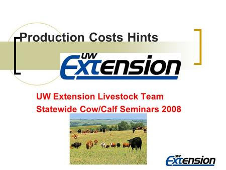 Production Costs Hints UW Extension Livestock Team Statewide Cow/Calf Seminars 2008.