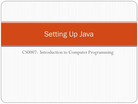 CS0007: Introduction to Computer Programming Setting Up Java.