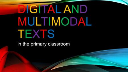 DIGITAL AND MULTIMODAL TEXTS in the primary classroom.