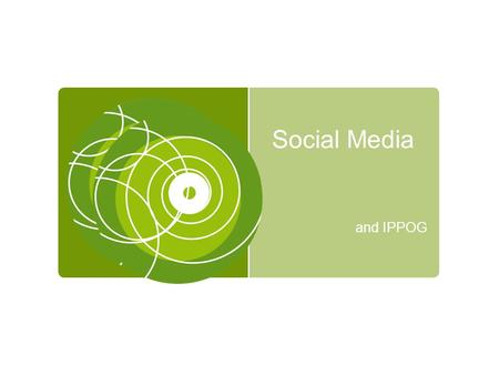 Social Media and IPPOG. Discussion Group Goal Whether you like or not, your audience is using social media to communicate Understanding the different.