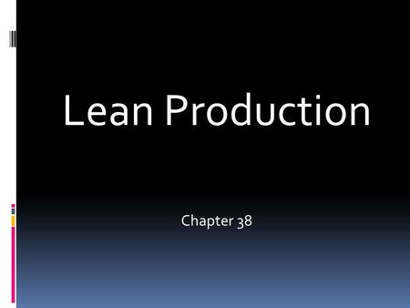 Lean Production Chapter 38. Definition  Lean production is a collection of methods that attempt to reduce waste in the production process.