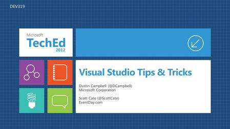 Visual Studio Tips & Tricks Dustin Campbell Microsoft Corporation Scott Cate EventDay.com DEV319.
