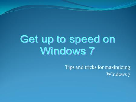 "Tips and tricks for maximizing Windows 7. The Start menu New streamlined design No more ""My"" Recently programs now sport Jump Lists All Programs menu."