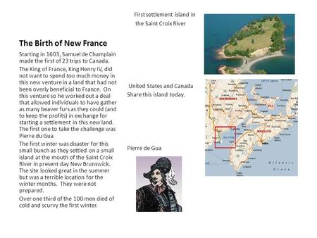 The Birth of New France First settlement island in the Saint Croix River United States and Canada Share this island today. Pierre de Gua Starting in 1603,