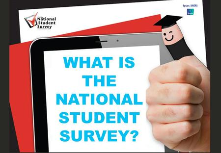 1 WHAT IS THE NATIONAL STUDENT SURVEY?. 2 What is the NSS? Your opportunity to 'Leave Your Mark' and provide invaluable feedback to your institution and.