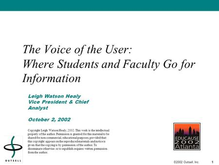 1©2002 Outsell, Inc. The Voice of the User: Where Students and Faculty Go for Information Leigh Watson Healy Vice President & Chief Analyst October 2,