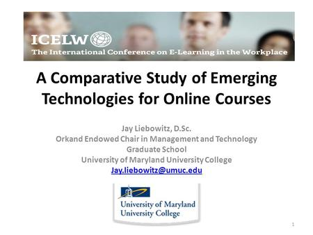 A Comparative Study of Emerging Technologies for Online Courses Jay Liebowitz, D.Sc. Orkand Endowed Chair in Management and Technology Graduate School.