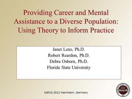 Providing Career and Mental Assistance to a Diverse Population: Using Theory to Inform Practice Janet Lenz, Ph.D. Robert Reardon, Ph.D. Debra Osborn, Ph.D.