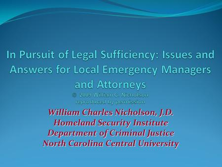 William Charles Nicholson, J.D. Homeland Security Institute Department of Criminal Justice North Carolina Central University.