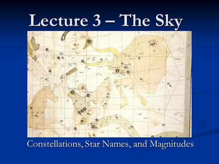 Lecture 3 – The Sky Constellations, Star Names, and Magnitudes.