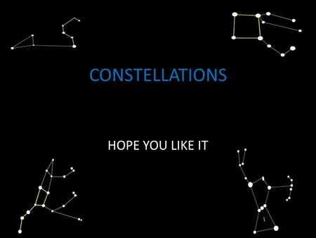 CONSTELLATIONS HOPE YOU LIKE IT. LEO Leo contains several bright stars making it one of the most recognizable constellations in the night sky. In the.