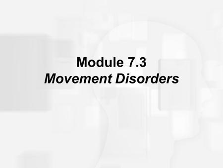 Module 7.3 Movement Disorders. Parkinson's Disease A neurological disorder characterized by muscle tremors, rigidity, slow movements and difficulty initiating.