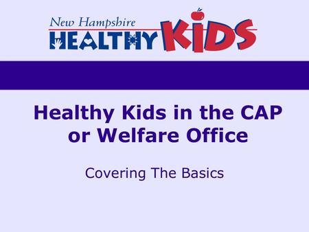 Healthy Kids in the CAP or Welfare Office Covering The Basics.