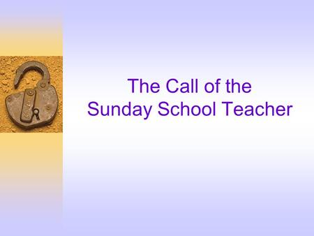 The Call of the Sunday School Teacher. The Great Commandment 37 Jesus replied: 'Love the Lord your God with all your heart and with all your soul and.
