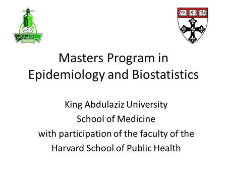 Masters Program in Epidemiology and Biostatistics King Abdulaziz University School of Medicine with participation of the faculty of the Harvard School.